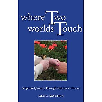 Where Two Worlds Touch: A Spiritual Journey Through Alzheimer's