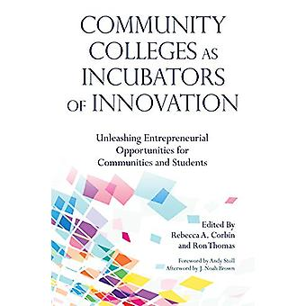 Community Colleges as Incubators of Innovation - Unleashing Entreprene
