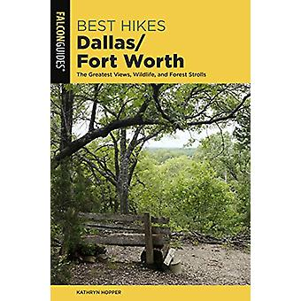 Best Hikes Dallas/Fort Worth - The Greatest Views - Wildlife - and For