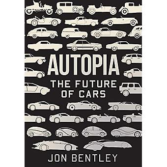 Autopia - The Future of Cars by Jon Bentley - 9781786496348 Book
