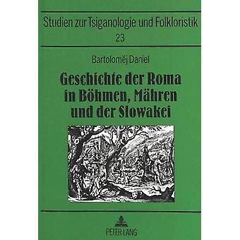 Geschichte Der Roma in Boehmen - Maehren Und Der Slowakei by Bartolom