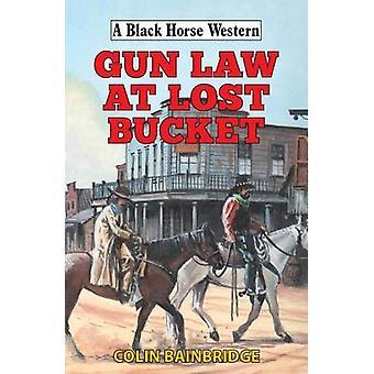 Gun Law at Lost Bucket by Colin Bainbridge - 9780719830778 Book