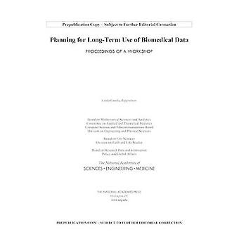 Planning for Long-Term Use of Biomedical Data - Proceedings of a Works