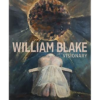 William Blake  Visionary by Edina Adam & Julian Brooks