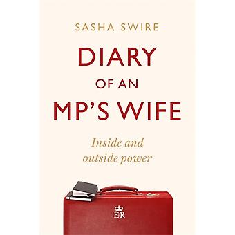 Diary of an MPs Wife by Swire & Sasha