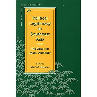 Political Legitimacy in Southeast Asia: The Quest for Moral Authority (Contemporary Issues in Asia and the Pacific)