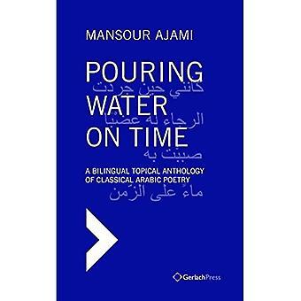 Hælde vand til tiden: En tosproget aktuel antologi af klassisk arabisk poesi