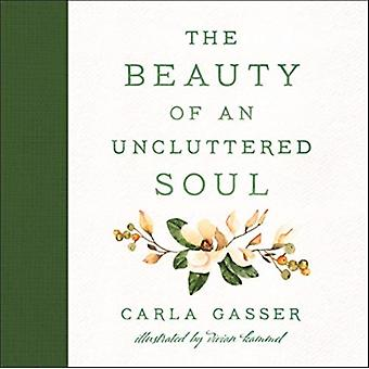 The Beauty of an Uncluttered Soul by Carla Gasser