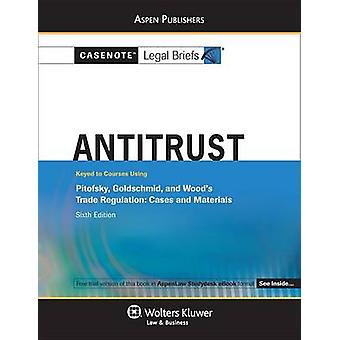 Casenote Legal Briefs for Antitrust - Keyed to Pitofsky - Goldschmid