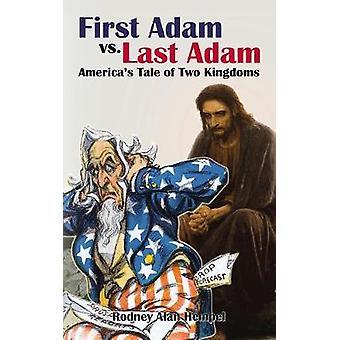 First Adam vs. Last Adam - America's Tale of Two Kingdoms by Rodney He