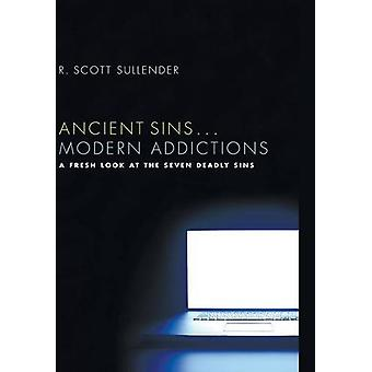 Ancient Sins . . . Modern Addictions by R Scott Sullender - 978149821