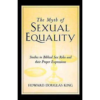 The Myth of Sexual Equality by Howard Douglas King - 9781591607205 Bo