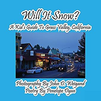 Will It Snow? a Kid's Guide to Grass Valley - California by John D We