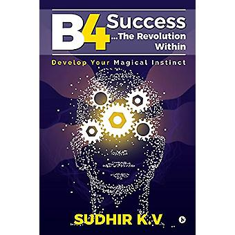 B4 Success...The Revolution Within - Develop Your Magical Instinct by