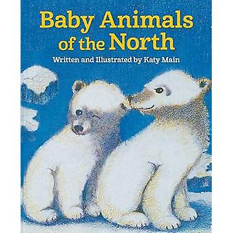 Baby Animals of the North by Katy Main - 9781943328116 Book