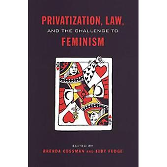 Privatization Law and the Challenge to Feminism by Edited by Brenda Cossman & Edited by Judy Fudge
