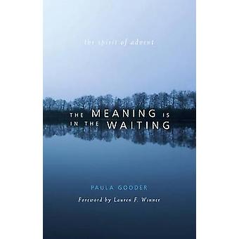 The Meaning Is in the Waiting by Paula The Bible Society UK Gooder
