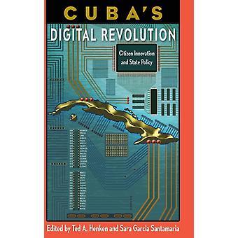 Cubas Digital Revolution by Edited by Ted A Henken & Edited by Sara Garcia Santamaria