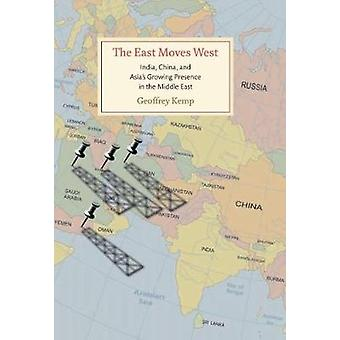 The East Moves West by Geoffrey Kemp