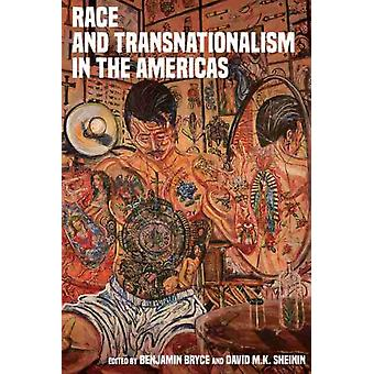 Race and Transnationalism in the Americas by Edited by Benjamin Bryce & Edited by David M K Sheinin