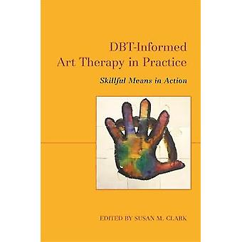 DBTInformed Art Therapy in Practice Skillful Means in Action