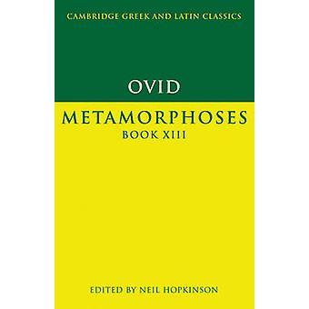 Ovid Metamorphoses Book XIII by Ovid & Edited by Neil Hopkinson