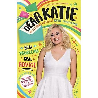 Dear Katie - Real Problems. Real Advice. by Katie Thistleton - 9781510