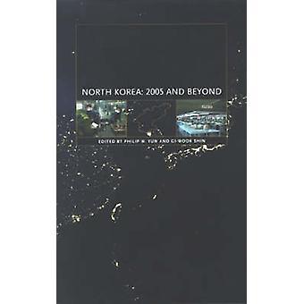 North Korea - 2005 and Beyond by Philip W. Yun - Gi-Wook Shin - 978193