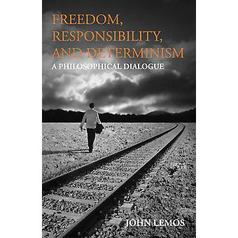 Freiheit - Verantwortung & Determinismus - ein philosophischer Dialog von J