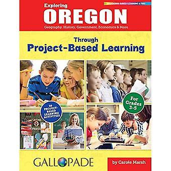 Verkennen Oregon door Project-Based Learning: Aardrijkskunde, geschiedenis, overheid, economie & meer (Oregon ervaring)