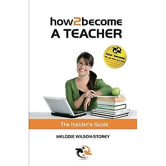 How To Become A Teacher: The Insider's Guide: 1
