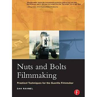 Nuts and Bolts Filmmaking Practical Techniques for the Guerilla Filmmaker by Rahmel & Dan