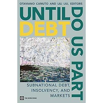 Until Debt Do Us Part Subnational Debt Insolvency and Markets by Canuto & Otaviano
