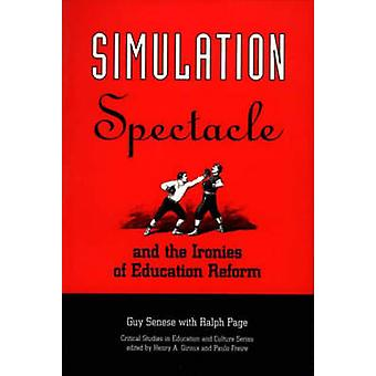 Simulation Spectacle and the Ironies of Education Reform by Senese & Guy