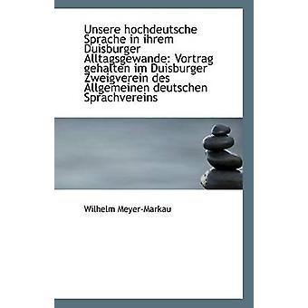 Unsere hochdeutsche Sprache in ihrem Duisburger Alltagsgewande Vortrag gehalten im Duisburger Zweig door MeyerMarkau & Wilhelm