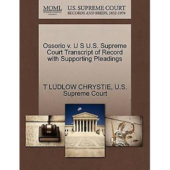 Ossorio v. U S U.S. Supreme Court Transcript of Record with Supporting Pleadings by CHRYSTIE & T LUDLOW