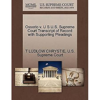 Ossorio v. U S US Supreme Court Transcript of Record mit Unterstützung von Schriftsätzen von CHRYSTIE & T LUDLOW