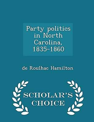 Party politics in North Carolina 18351860  Scholars Choice Edition by Hamilton & de Roulhac