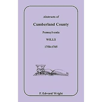 Resumos de Cumberland County Pennsylvania Wills 17501785 por Wright & Edward F.