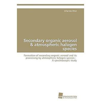 Secondary organic aerosol  atmospheric halogen species by Ofner Johannes