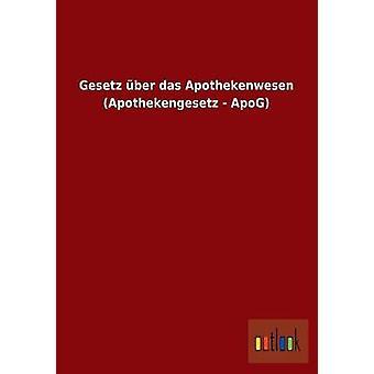 Gesetz Ber Das Apothekenwesen-Apothekengesetz ApoG von Ohne Autor