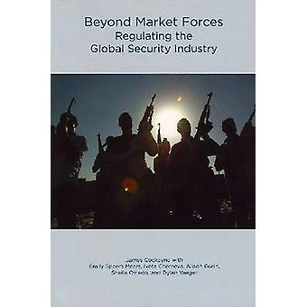 Beyond Market Forces - Regulating the Global Security Industry by Jame