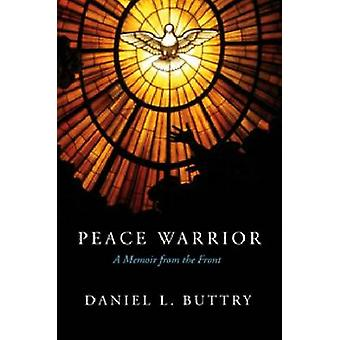 Peace Warrior - A Memoir from the Front by Daniel L Buttry - 978088146