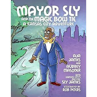Mayor Sly and the Magic Bow Tie - A Kansas City Adventure by Sly James