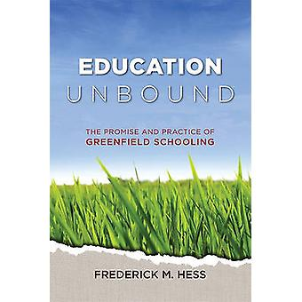 Education Unbound - The Promise and Practice of Greenfield Schooling b