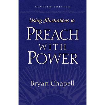 Using Illustrations to Preach with Power (Revised edition) by Bryan C