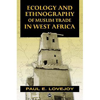 Ecology and Ethnography of Muslim Trade in West Africa by Paul E. Lov