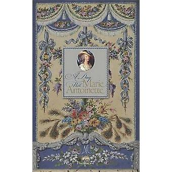 A Day with Marie-Antoinette - An Intimate Portrait of Her Life at Vers