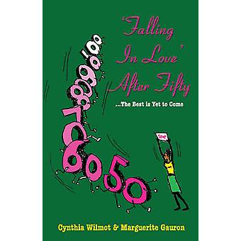 Falling in Love After Fifty...the Best is Yet to Come by Cynthia Wilm
