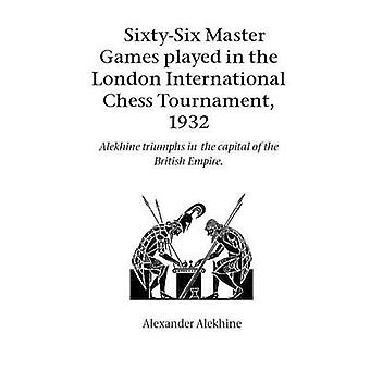 SixtySix Master Games Played in the London International Chess Tournament 1932 by Alekhine & Alexander
